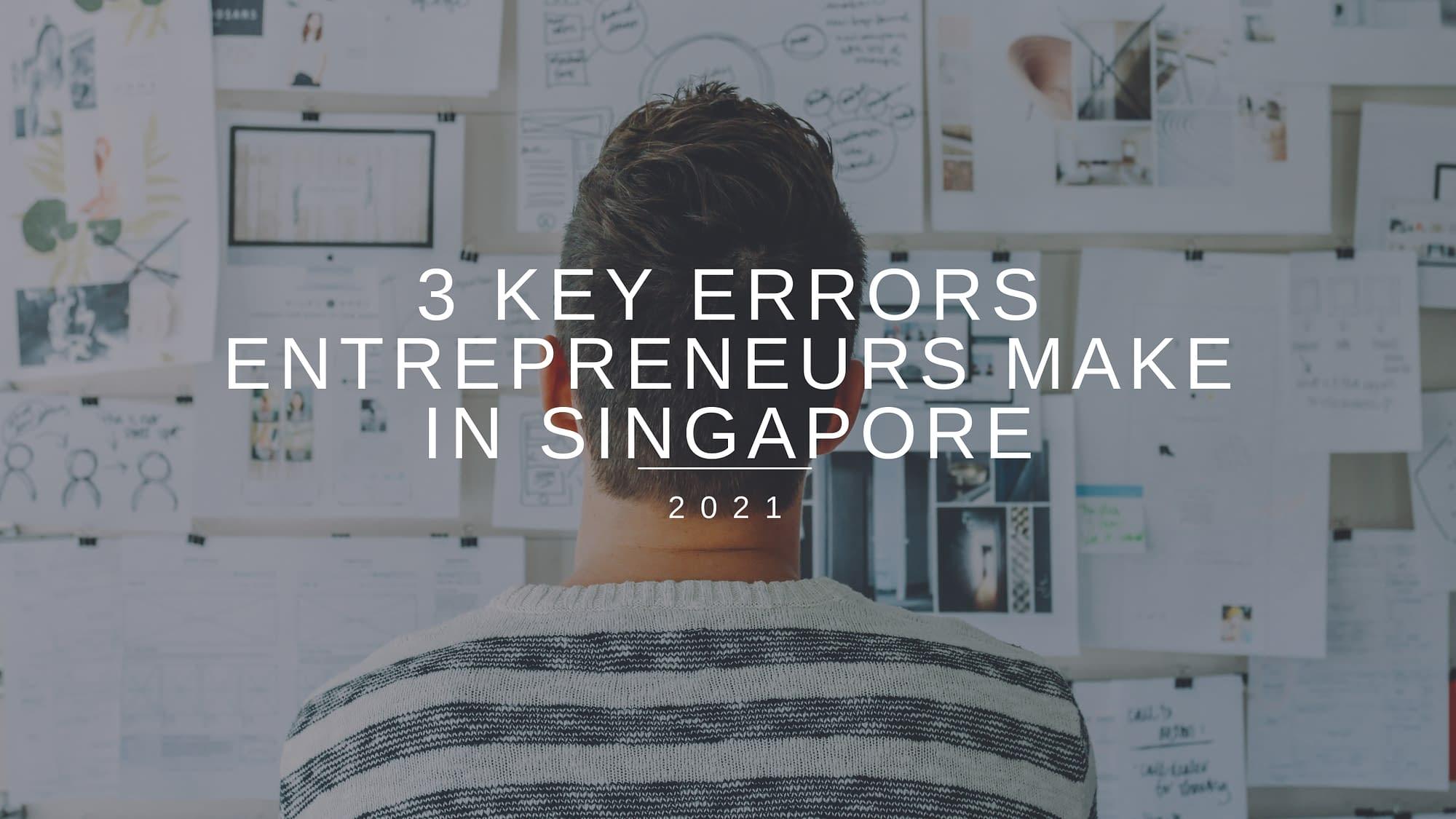 3 key mistakes entrepreneurs make in singapore